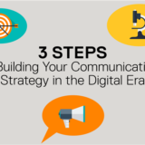 3 Steps to Building Your Communications Strategy in the Digital Era